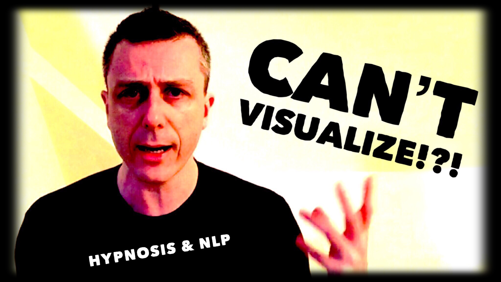 Hypnosis & NLP… Can't Visualize?!? — Hypnosis Without Trance